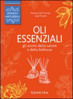 Oli essenziali. Gli aromi della salute e della bellezza - Del Principe Stefania, Mondo Luigi