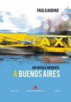 Un piccolo incidente a Buenos Aires - Audino Paolo