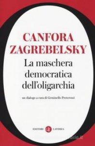 Copertina di 'La maschera democratica dell'oligarchia'