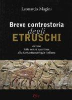 Breve controstoria degli etruschi ovvero lotta senza quartiere alla fantaetruscologia italiana - Magini Leonardo