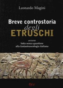 Copertina di 'Breve controstoria degli etruschi ovvero lotta senza quartiere alla fantaetruscologia italiana'