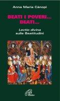 Beati i poveri... Beati... Lectio divina sulle beatitudini - C�nopi A. Maria