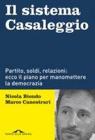 Il sistema Casaleggio. Partito, soldi, relazioni: ecco il piano per manomettere la democrazia - Biondo Nicola, Canestrari Marco