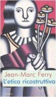 L' etica ricostruttiva - Ferry Jean-Marc