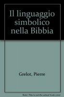Il linguaggio simbolico nella Bibbia - Grelot Pierre