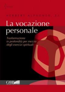 Copertina di 'La vocazione personale. Trasformazione in profondità per mezzo degli esercizi spirituali'