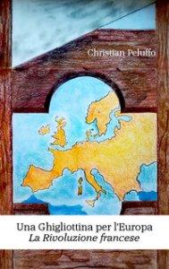Copertina di 'Una ghigliottina per l'Europa. La rivoluzione francese'