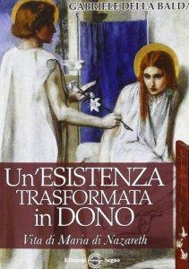 Copertina di 'Un'esistenza trasformata in dono Vita di Maria di Nazareth'
