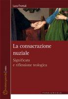 Consacrazione nuziale. Significato e riflessione teologica. (La) - Luca Frontali