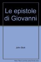 Le epistole di Giovanni - Stott John