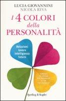 I 4 colori della personalità. Relazioni, lavoro, intelligenza, futuro: conosci te stesso per espandere le tue potenzialità - Giovannini Lucia, Riva Nicola