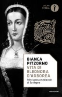 Vita di Eleonora d'Arborea. Principessa medievale di Sardegna - Pitzorno Bianca