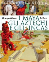 I Maya, gli Aztechi e gli Incas - Neil Morris