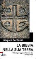 La bibbia nella sua terra - Jacques Fontaine
