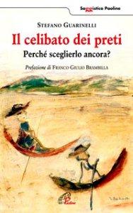 Copertina di 'Il celibato dei preti. Perché sceglierlo ancora?'