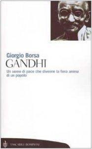 Copertina di 'Gandhi. Un uomo di pace che divenne la fiera anima di un popolo'