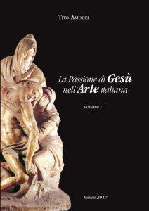 Copertina di 'La Passione di Gesù nell'Arte italiana'