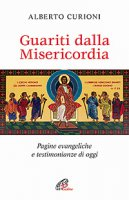 Guariti dalla Misericordia - Alberto Curioni