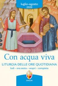 Copertina di 'Con acqua viva. Liturgia delle ore quotidiana. Lodi, ora sesta, vespri, compieta. Luglio-agosto 2020'