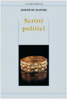 Scritti politici. Studio sulla sovranità e il principio generatore delle costituzioni politiche - Maistre Joseph de
