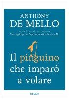 Il pinguino che imparò a volare e altre storie - Anthony De Mello