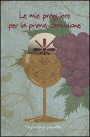 Le mie preghiere per la prima comunione - Fabris Francesca, Manea Carla