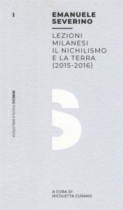 Copertina di 'Lezioni milanesi. Il nichilismo e la terra (2015-2016)'