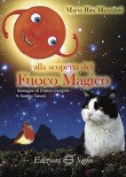 Alla scoperta del fuoco magico - Mazzanti Maria Rita