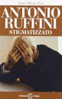 Antonio Ruffini Stigmatizzato - Anna Maria Turi