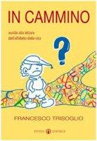 In cammino. Ausilio alla lettura dell'alfabeto della vita - Trisoglio Francesco