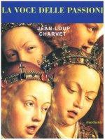 La voce delle passioni - Charvet Jean-Loup