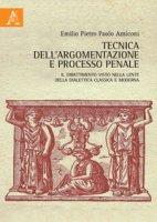 Tecnica dell'argomentazione e processo penale. Il dibattimento visto nella lente della dialettica classica e moderna - Amiconi Emilio Pietro Paolo