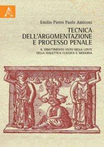 Copertina di 'Tecnica dell'argomentazione e processo penale. Il dibattimento visto nella lente della dialettica classica e moderna'