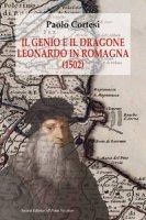Il genio e il dragone. Leonardo in Romagna (1502) - Cortesi Paolo