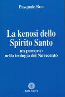 La Kenosi dello Spirito Santo - Bua Pasquale
