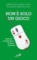 Non è solo un gioco - Armando Angelucci , Claudia Bartalucci
