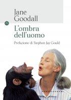 L'ombra dell'uomo - Jane Goodall