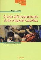 Guida all'insegnamento della religione cattolica. Secondo le nuove indicazioni. - Sergio Cicatelli