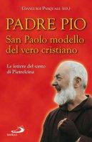 Padre Pio. San Paolo modello del vero cristiano. La lettera del santo di Pietrelcina - Gianluigi Pasquale