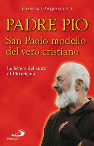 Copertina di 'Padre Pio. San Paolo modello del vero cristiano. La lettera del santo di Pietrelcina'