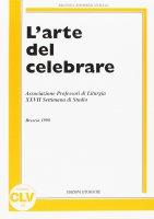 L'arte del celebrare. Atti della 27ª Settimana di studio dell'Associazione professori di liturgia (1998)