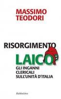 Risorgimento laico - Massimo Teodori