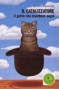 Copertina di 'Il catalizzatore il gatto che mandava sogni'