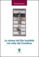 La visione del Dio invisibile nel volto del Crocifisso - Fernando Taccone