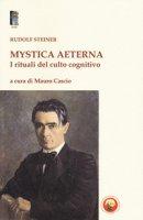 Mystica aeterna. I rituali del culto cognitivo - Steiner Rudolf