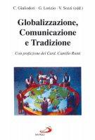 Globalizzazione, comunicazione e tradizione - Giuliodori Claudio, Lorizio Giuseppe