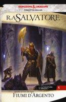 Fiumi d'argento. La leggenda di Drizzt. Forgotten Realms - Salvatore R. A.