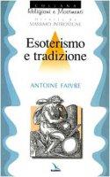 Esoterismo e tradizione - Faivre Antoine, Zoccatelli Pierluigi