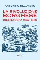 La rivoluzione borghese in Inghilterra (1640-1660) - Recupero Antonino