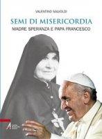 Semi di misericordia. Madre Speranza e papa Francesco - Valentino Salvoldi